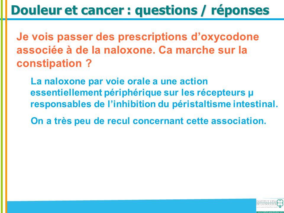 Douleur et cancer : questions / réponses Je vois passer des prescriptions doxycodone associée à de la naloxone. Ca marche sur la constipation ? La nal