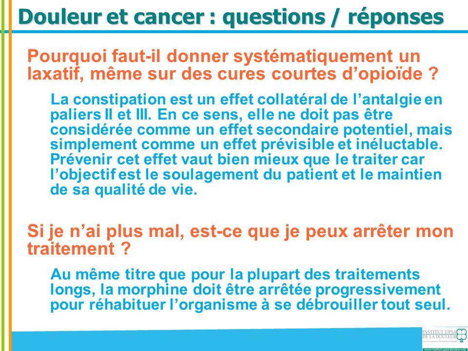 Douleur et cancer : questions / réponses Pourquoi faut-il donner systématiquement un laxatif, même sur des cures courtes dopioïde ? La constipation es