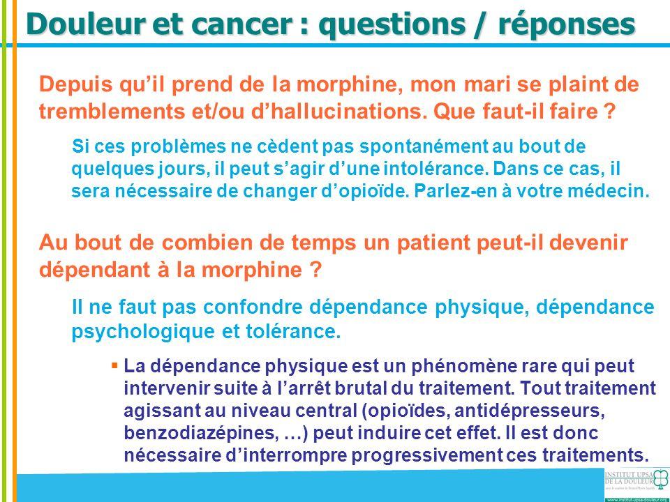 Douleur et cancer : questions / réponses Au bout de combien de temps un patient peut-il devenir dépendant à la morphine .