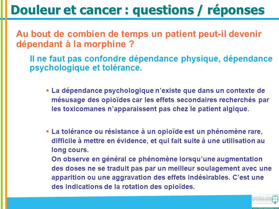 Douleur et cancer : questions / réponses Au bout de combien de temps un patient peut-il devenir dépendant à la morphine ? Il ne faut pas confondre dép