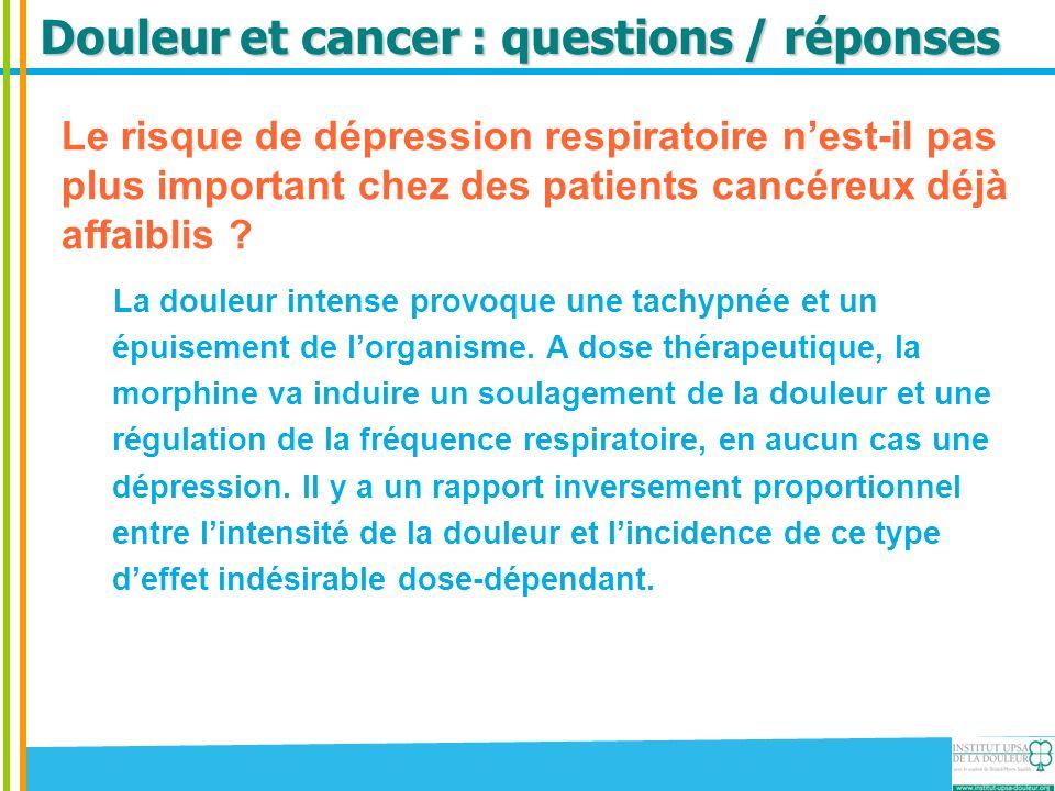 Douleur et cancer : questions / réponses Le risque de dépression respiratoire nest-il pas plus important chez des patients cancéreux déjà affaiblis ?