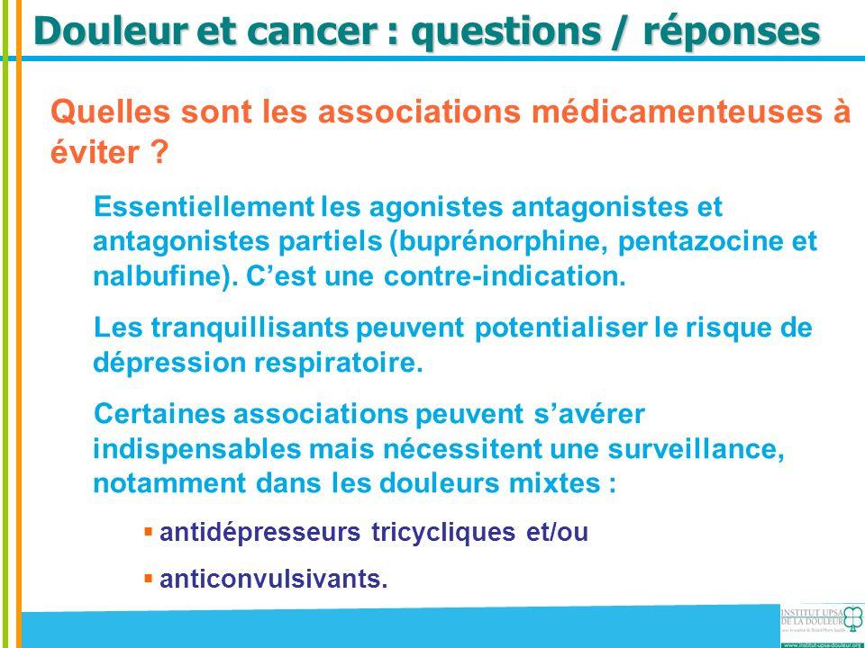 Douleur et cancer : questions / réponses Quelles sont les associations médicamenteuses à éviter ? Essentiellement les agonistes antagonistes et antago