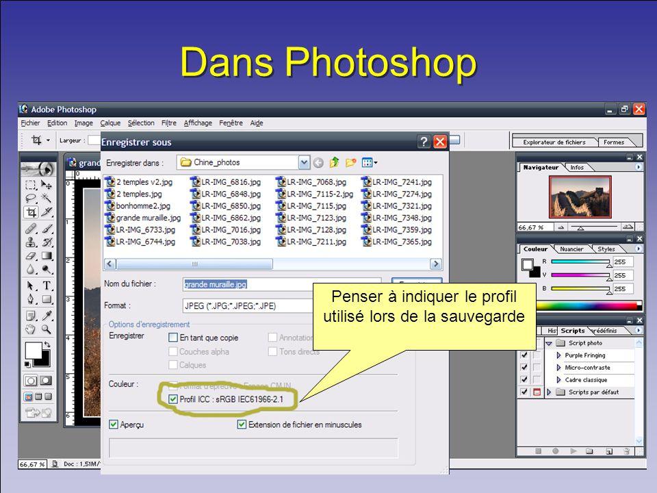 Dans Photoshop Penser à indiquer le profil utilisé lors de la sauvegarde
