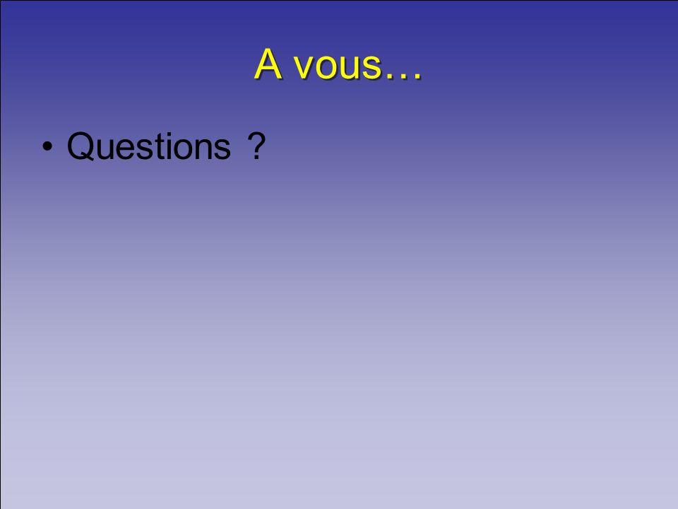 A vous… Questions ?