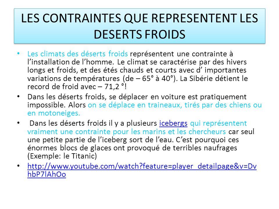 LES CONTRAINTES QUE REPRESENTENT LES DESERTS FROIDS Les climats des déserts froids représentent une contrainte à linstallation de lhomme.