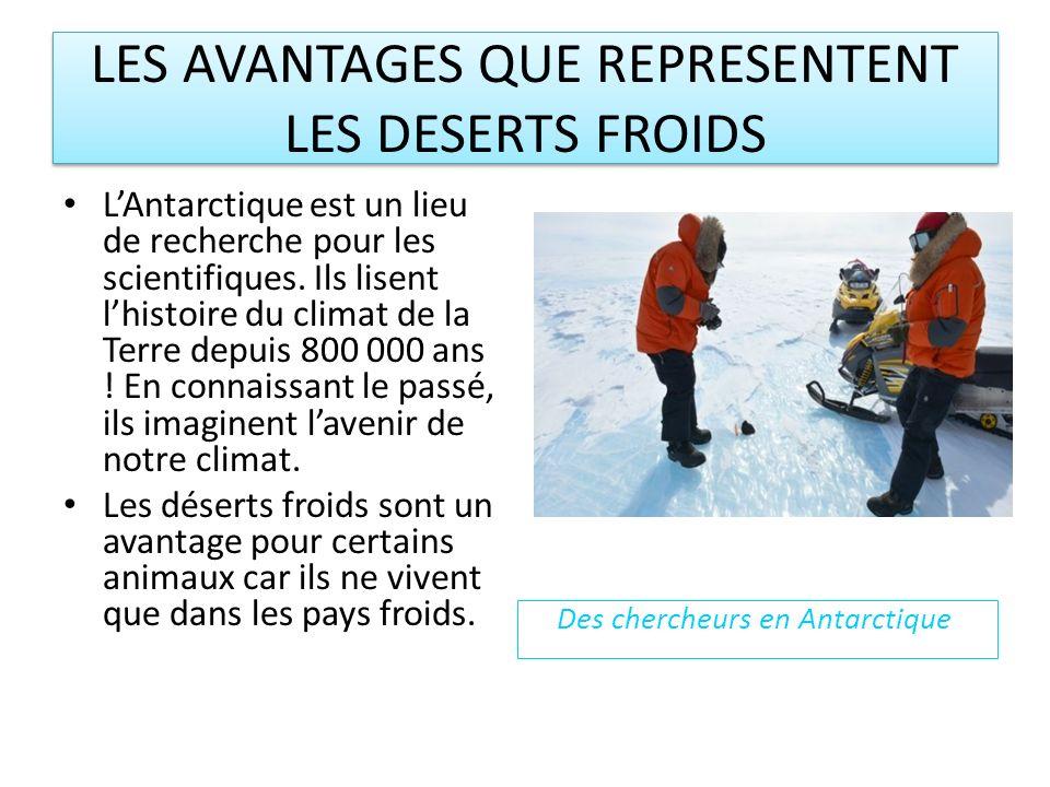 LES AVANTAGES QUE REPRESENTENT LES DESERTS FROIDS LAntarctique est un lieu de recherche pour les scientifiques.