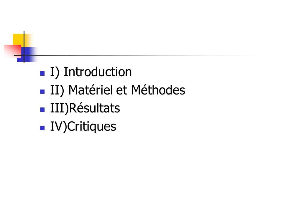 I) Introduction II) Matériel et Méthodes III)Résultats IV)Critiques