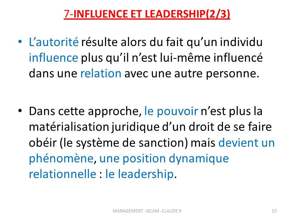 7-INFLUENCE ET LEADERSHIP(2/3) Lautorité résulte alors du fait quun individu influence plus quil nest lui-même influencé dans une relation avec une au