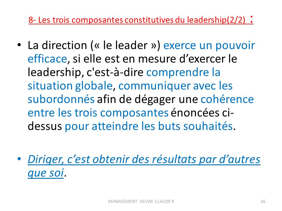 8- Les trois composantes constitutives du leadership(2/2) : La direction (« le leader ») exerce un pouvoir efficace, si elle est en mesure dexercer le