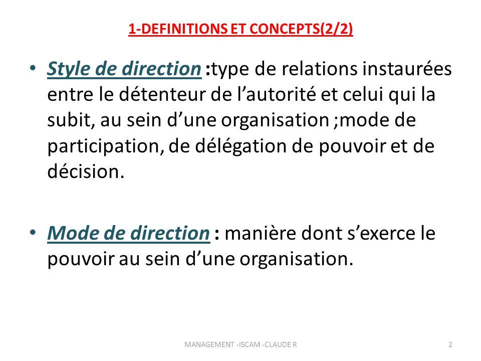 1-DEFINITIONS ET CONCEPTS(2/2) Style de direction :type de relations instaurées entre le détenteur de lautorité et celui qui la subit, au sein dune or