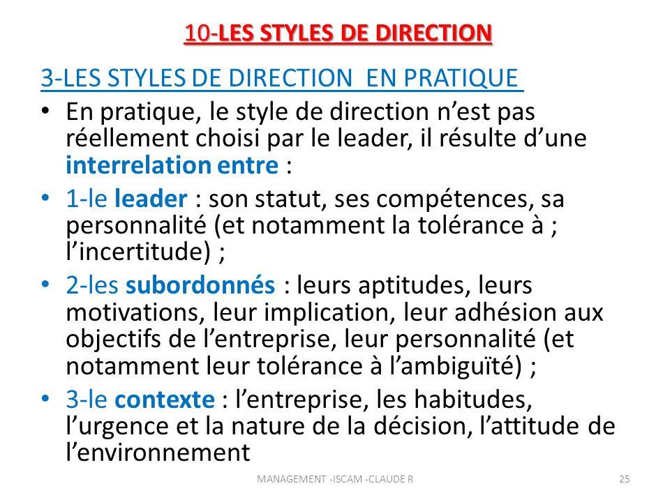10-LES STYLES DE DIRECTION 3-LES STYLES DE DIRECTION EN PRATIQUE En pratique, le style de direction nest pas réellement choisi par le leader, il résul