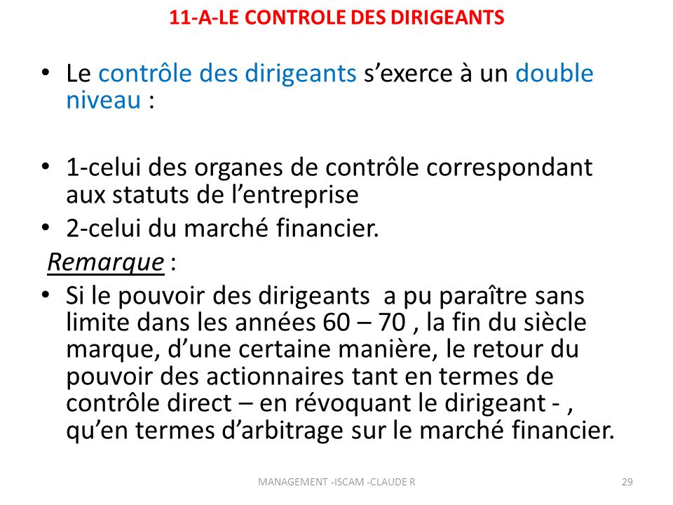 11-A-LE CONTROLE DES DIRIGEANTS Le contrôle des dirigeants sexerce à un double niveau : 1-celui des organes de contrôle correspondant aux statuts de l