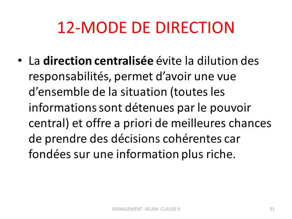 12-MODE DE DIRECTION La direction centralisée évite la dilution des responsabilités, permet davoir une vue densemble de la situation (toutes les infor
