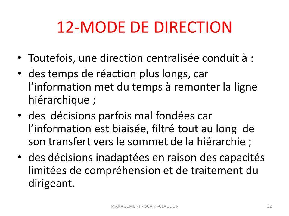 12-MODE DE DIRECTION Toutefois, une direction centralisée conduit à : des temps de réaction plus longs, car linformation met du temps à remonter la li