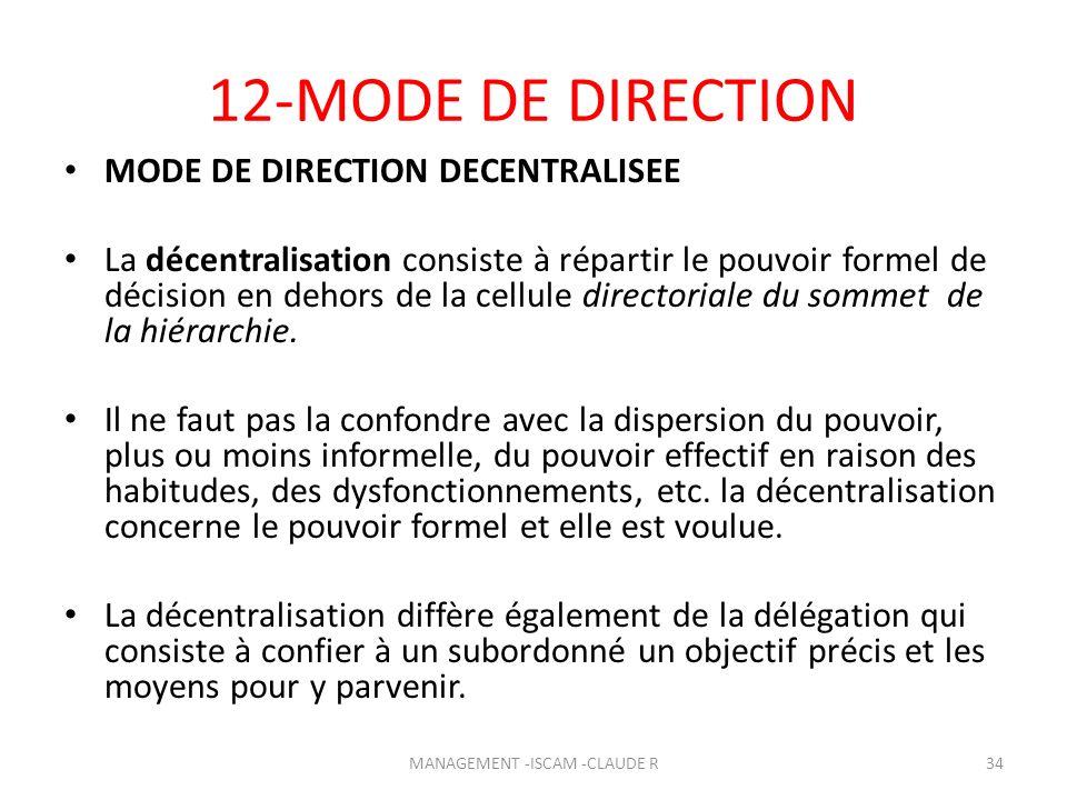 12-MODE DE DIRECTION MODE DE DIRECTION DECENTRALISEE La décentralisation consiste à répartir le pouvoir formel de décision en dehors de la cellule dir