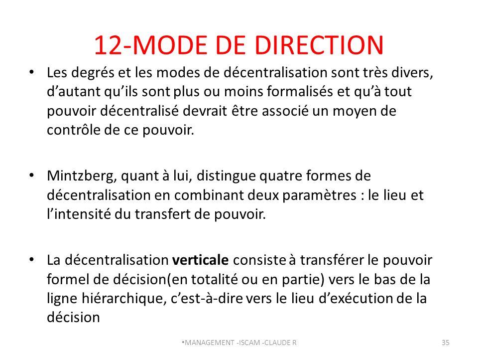 12-MODE DE DIRECTION Les degrés et les modes de décentralisation sont très divers, dautant quils sont plus ou moins formalisés et quà tout pouvoir déc