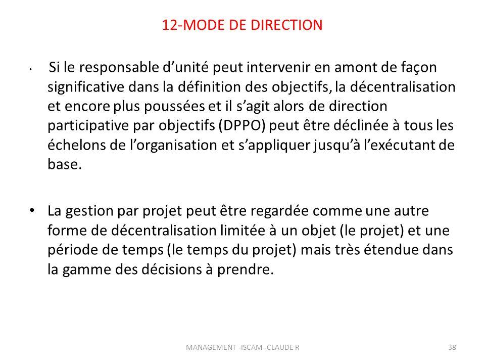 12-MODE DE DIRECTION Si le responsable dunité peut intervenir en amont de façon significative dans la définition des objectifs, la décentralisation et