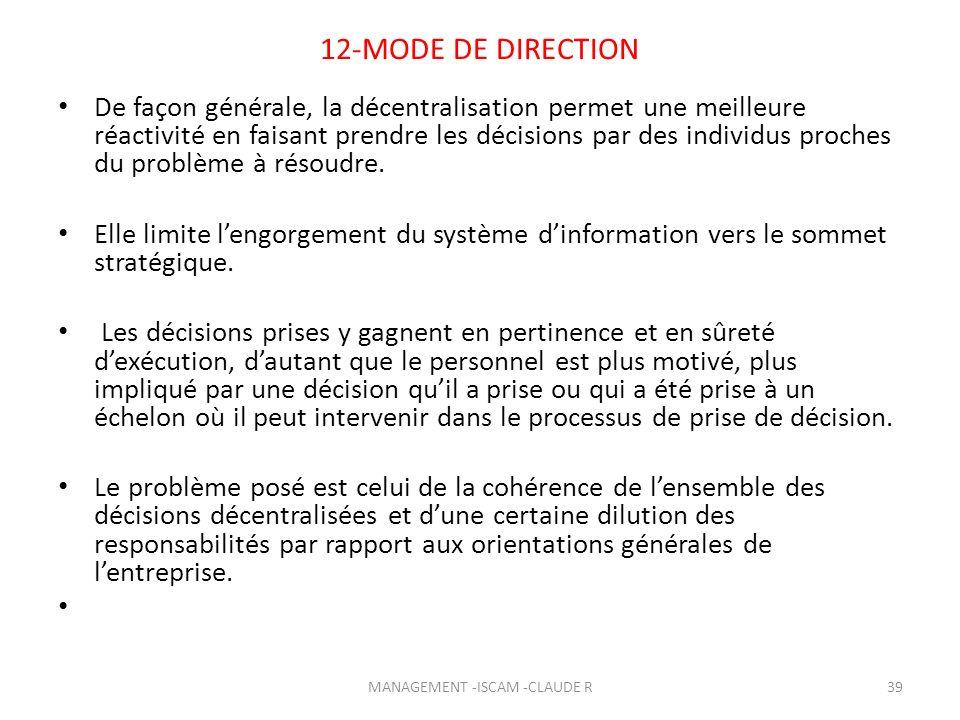 12-MODE DE DIRECTION De façon générale, la décentralisation permet une meilleure réactivité en faisant prendre les décisions par des individus proches