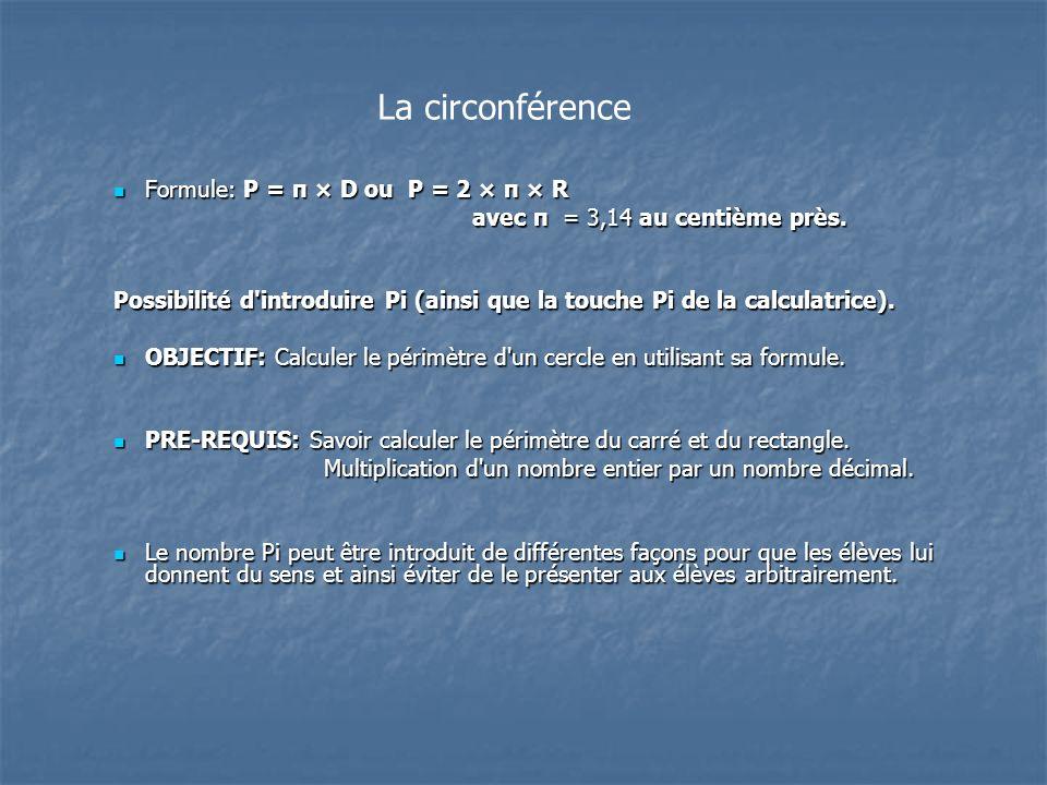 Formule: P = π × D ou P = 2 × π × R Formule: P = π × D ou P = 2 × π × R avec π = 3,14 au centième près. avec π = 3,14 au centième près. Possibilité d'