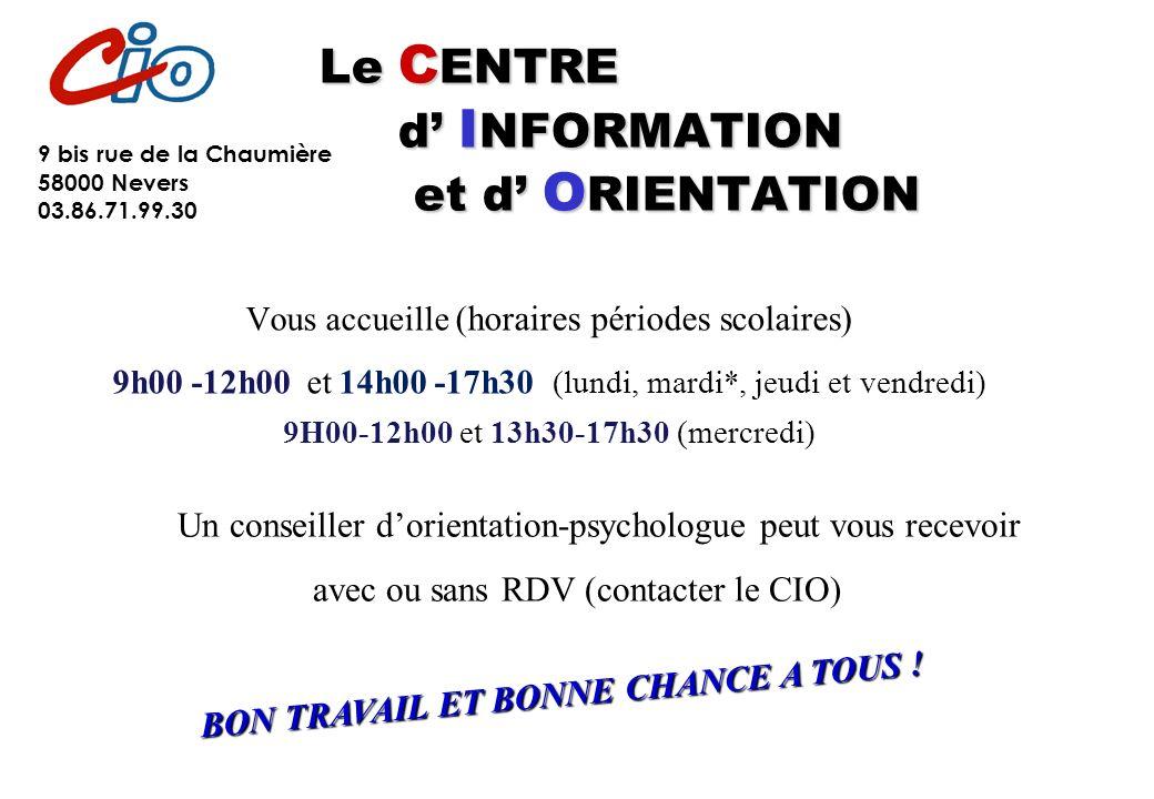 Le C ENTRE d I NFORMATION et d O RIENTATION Vous accueille (horaires périodes scolaires) 9h00 -12h00 et 14h00 -17h30 (lundi, mardi*, jeudi et vendredi) 9H00-12h00 et 13h30-17h30 (mercredi) BON TRAVAIL ET BONNE CHANCE A TOUS .
