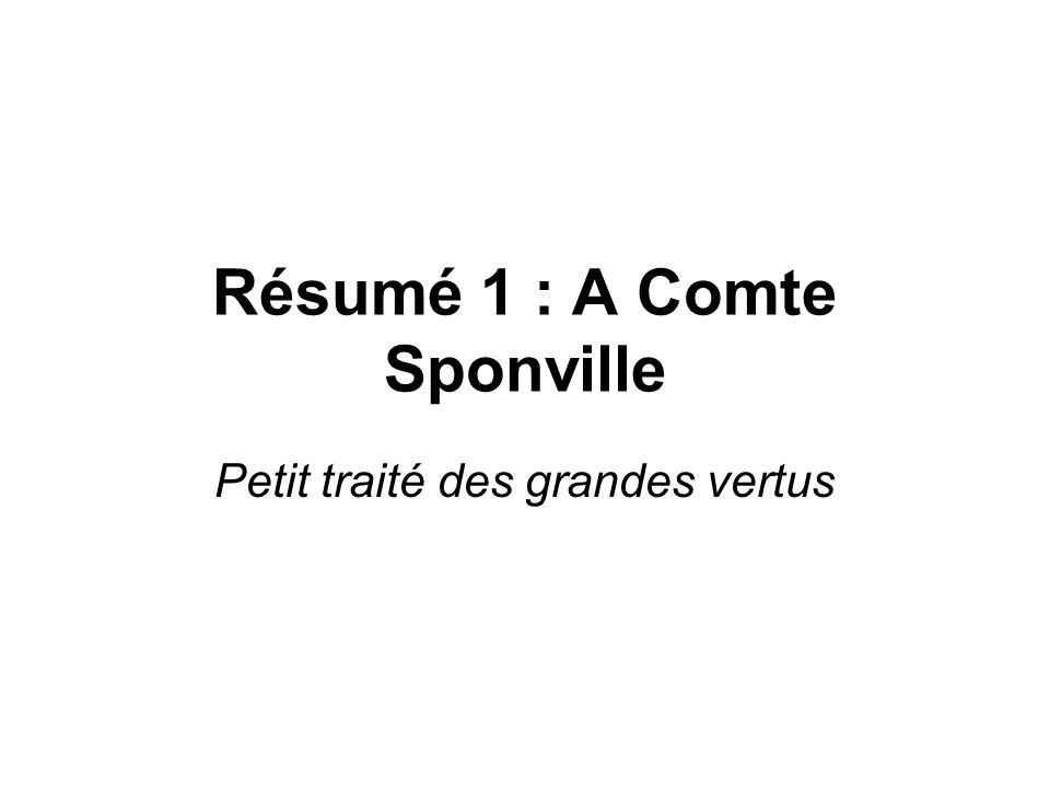 Résumé 1 : A Comte Sponville Petit traité des grandes vertus