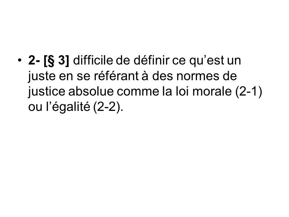 2- [§ 3] difficile de définir ce quest un juste en se référant à des normes de justice absolue comme la loi morale (2-1) ou légalité (2-2).