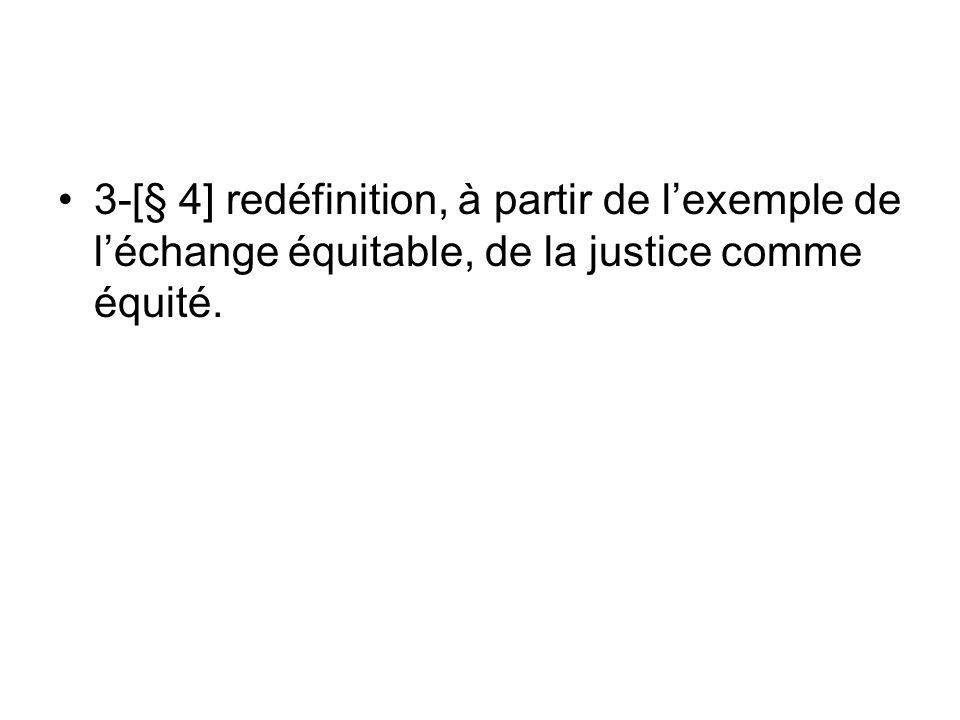 3-[§ 4] redéfinition, à partir de lexemple de léchange équitable, de la justice comme équité.