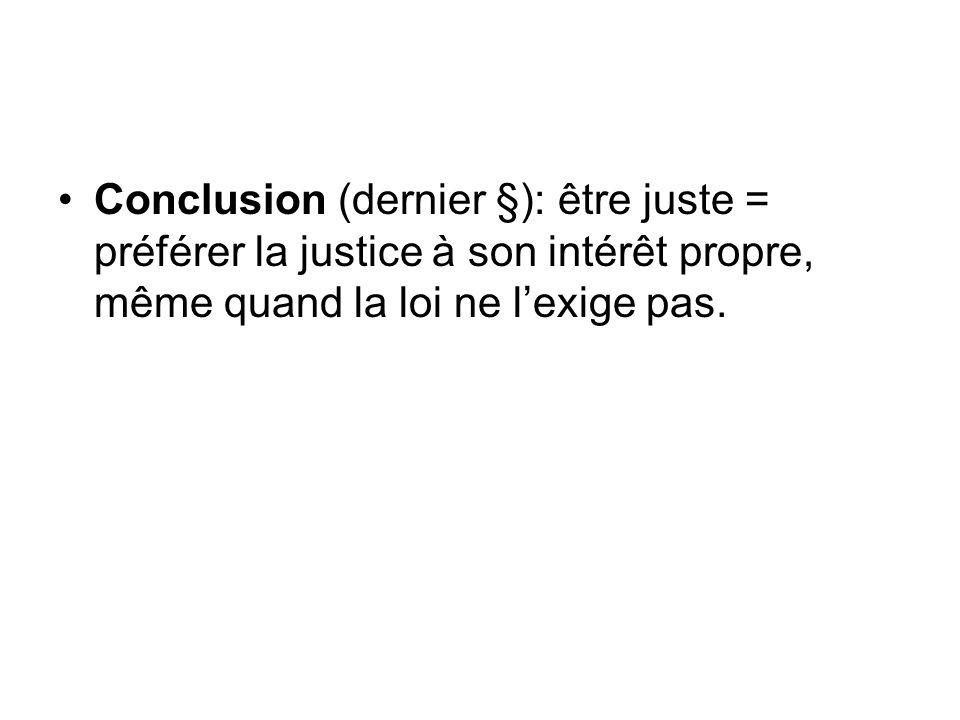 Conclusion (dernier §): être juste = préférer la justice à son intérêt propre, même quand la loi ne lexige pas.