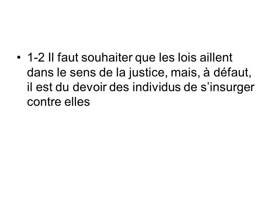 1-2 Il faut souhaiter que les lois aillent dans le sens de la justice, mais, à défaut, il est du devoir des individus de sinsurger contre elles