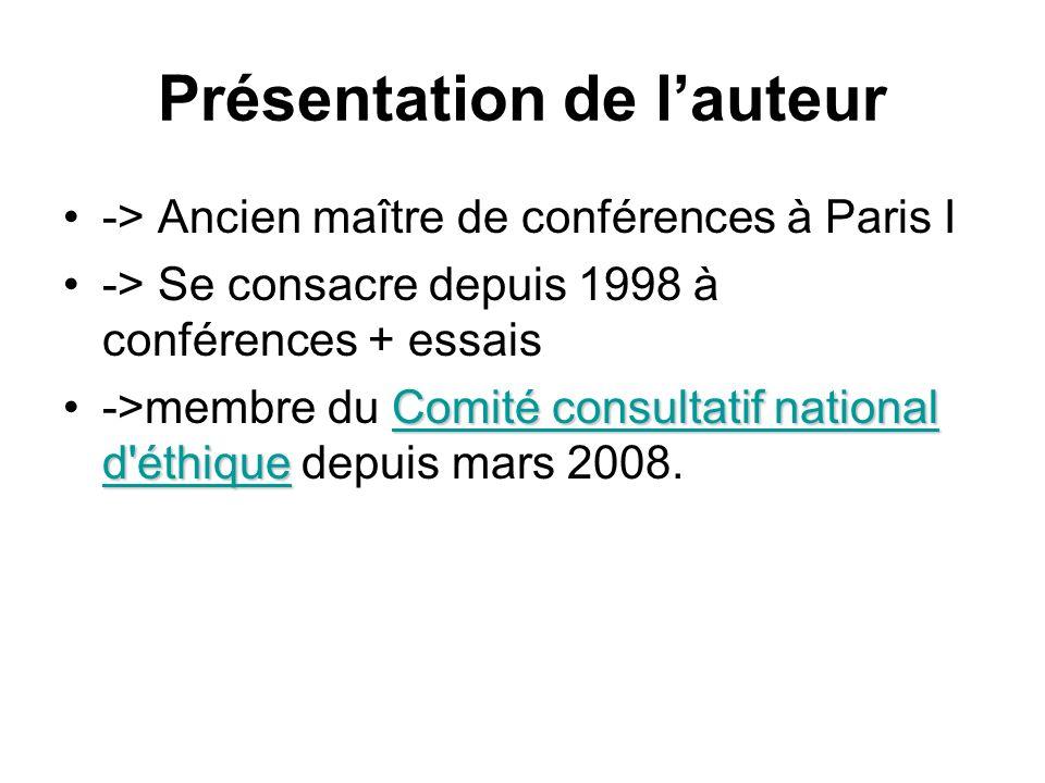 Présentation de lauteur -> Ancien maître de conférences à Paris I -> Se consacre depuis 1998 à conférences + essais Comité consultatif national d'éthi