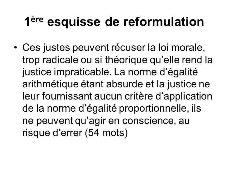 1 ère esquisse de reformulation Ces justes peuvent récuser la loi morale, trop radicale ou si théorique quelle rend la justice impraticable. La norme