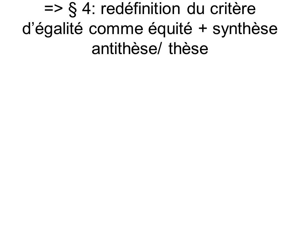 => § 4: redéfinition du critère dégalité comme équité + synthèse antithèse/ thèse