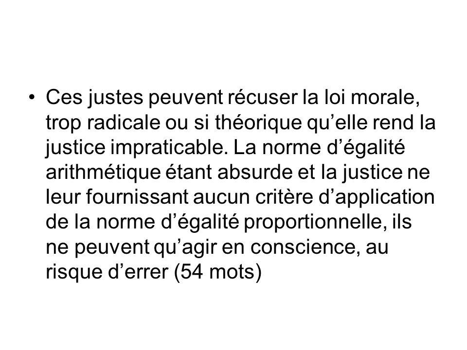 Ces justes peuvent récuser la loi morale, trop radicale ou si théorique quelle rend la justice impraticable. La norme dégalité arithmétique étant absu