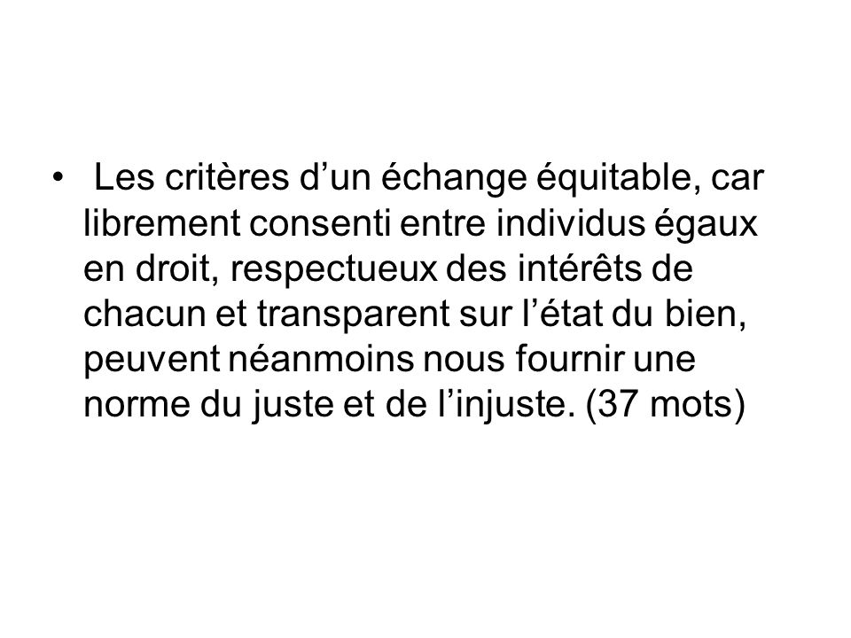 Les critères dun échange équitable, car librement consenti entre individus égaux en droit, respectueux des intérêts de chacun et transparent sur létat