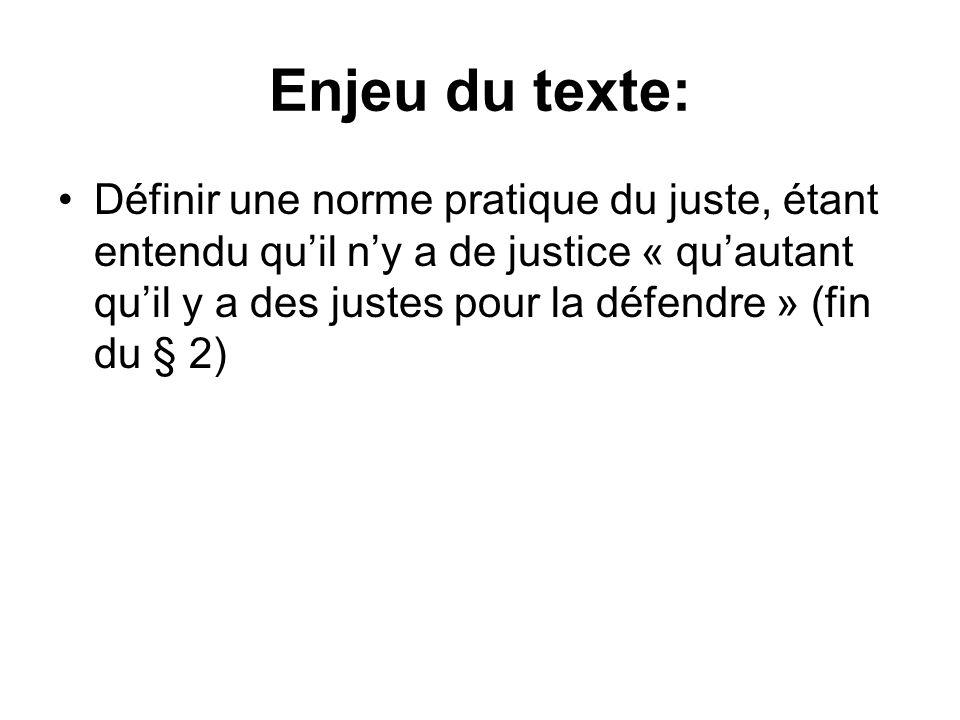 Enjeu du texte: Définir une norme pratique du juste, étant entendu quil ny a de justice « quautant quil y a des justes pour la défendre » (fin du § 2)
