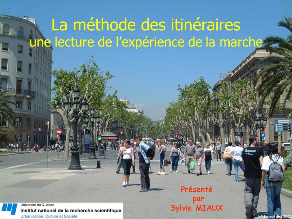 Présenté par Sylvie MIAUX La méthode des itinéraires une lecture de lexpérience de la marche