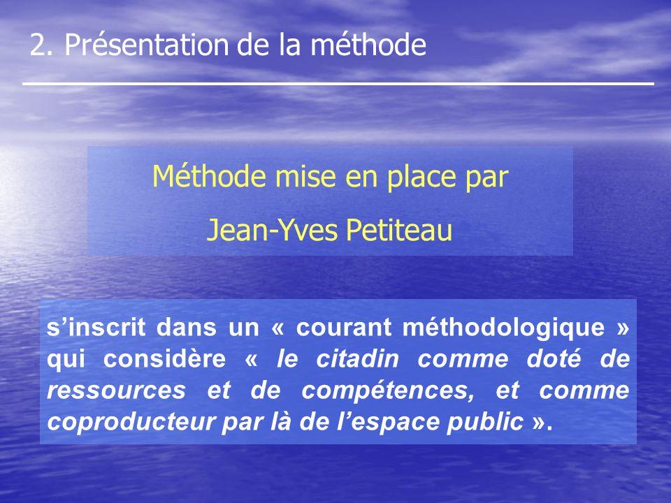 2. Présentation de la méthode Méthode mise en place par Jean-Yves Petiteau sinscrit dans un « courant méthodologique » qui considère « le citadin comm