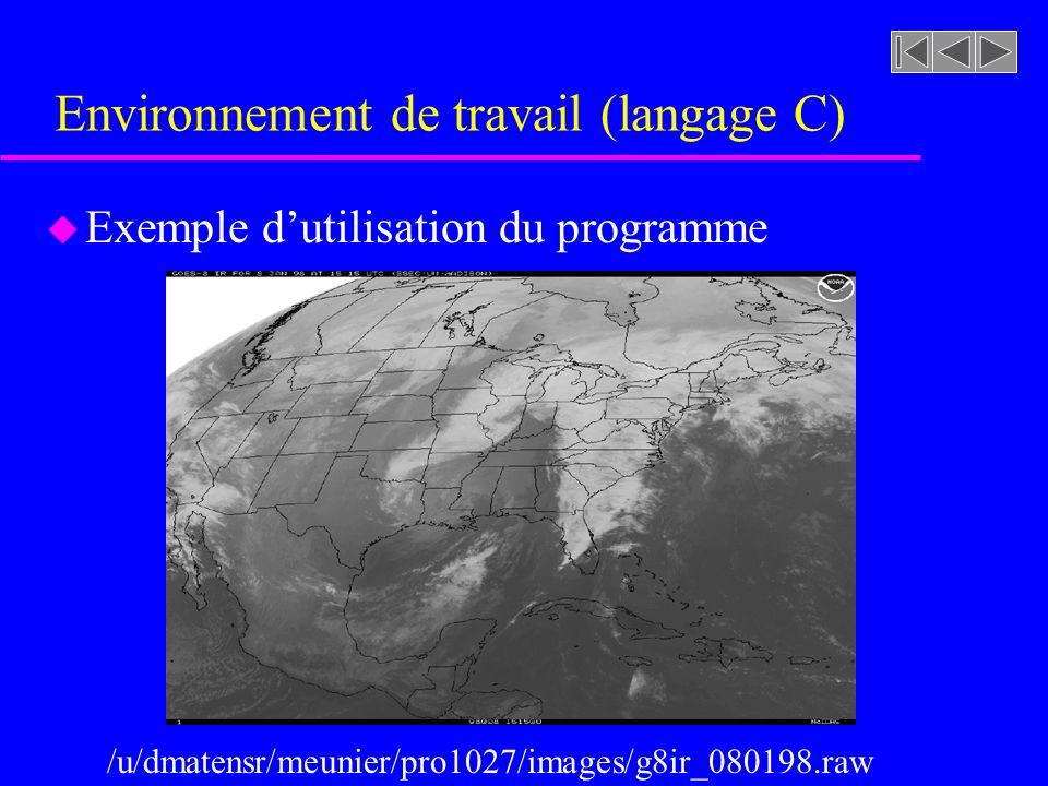 Environnement de travail (langage C) u Exemple dutilisation du programme /u/dmatensr/meunier/pro1027/images/g8ir_080198.raw