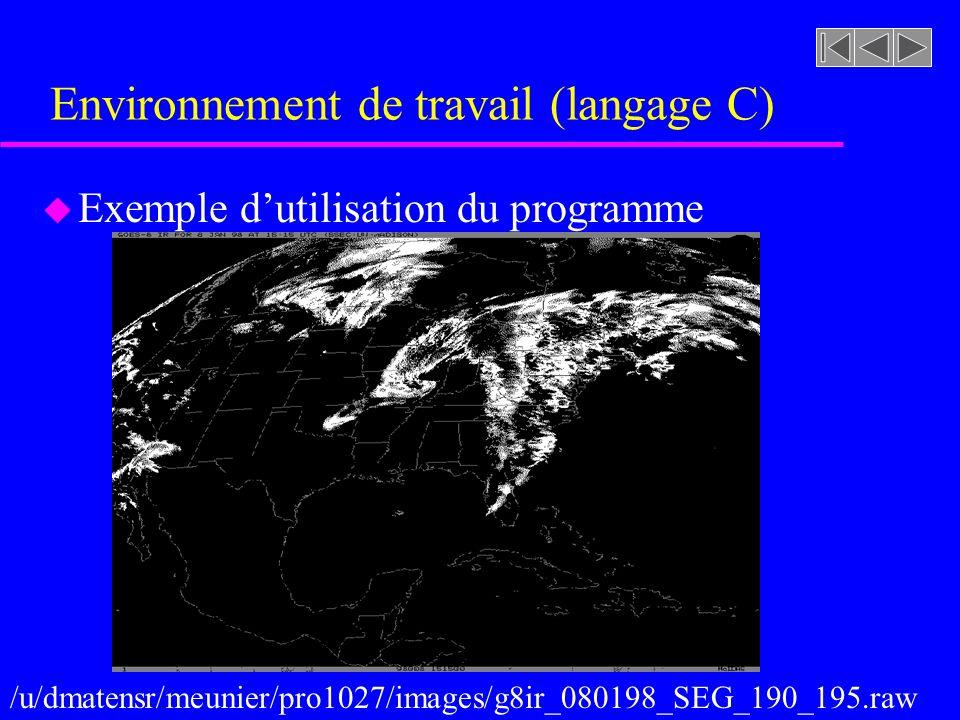Environnement de travail (langage C) u Exemple dutilisation du programme /u/dmatensr/meunier/pro1027/images/g8ir_080198_SEG_190_195.raw