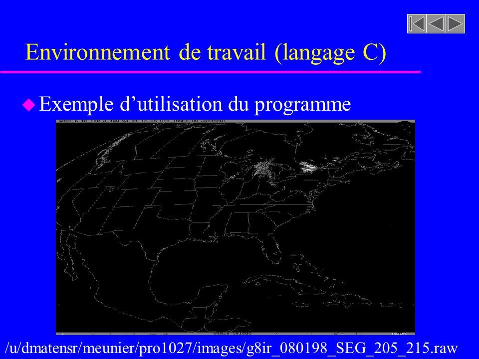 Environnement de travail (langage C) u Exemple dutilisation du programme /u/dmatensr/meunier/pro1027/images/g8ir_080198_SEG_205_215.raw