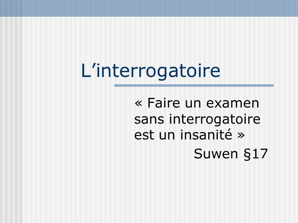 Linterrogatoire « Faire un examen sans interrogatoire est un insanité » Suwen §17