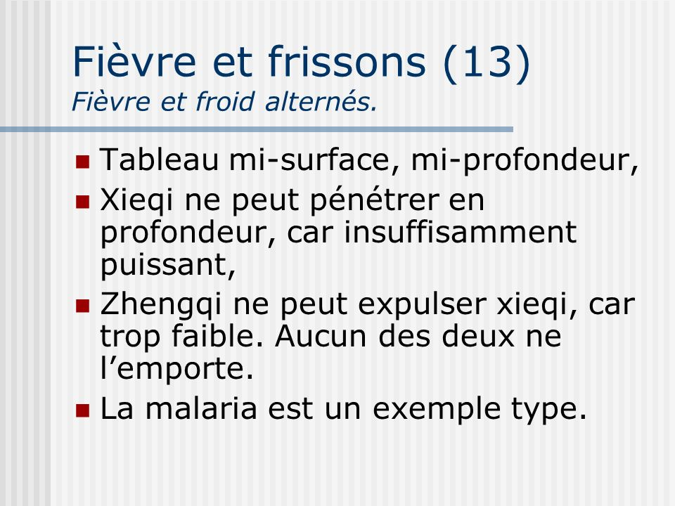 Fièvre et frissons (13) Fièvre et froid alternés. Tableau mi-surface, mi-profondeur, Xieqi ne peut pénétrer en profondeur, car insuffisamment puissant