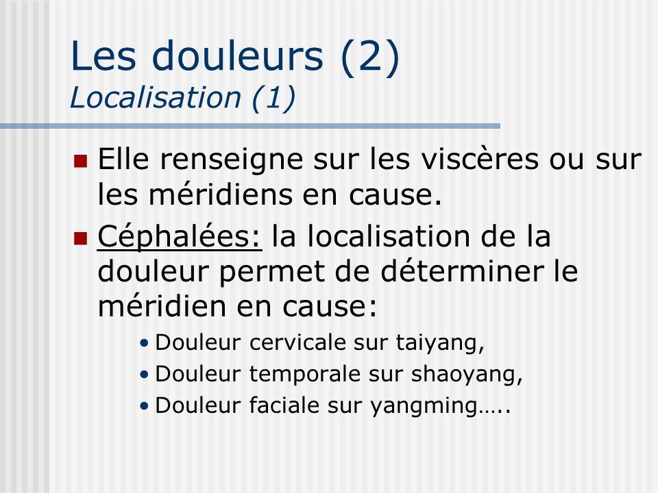 Les douleurs (2) Localisation (1) Elle renseigne sur les viscères ou sur les méridiens en cause. Céphalées: la localisation de la douleur permet de dé