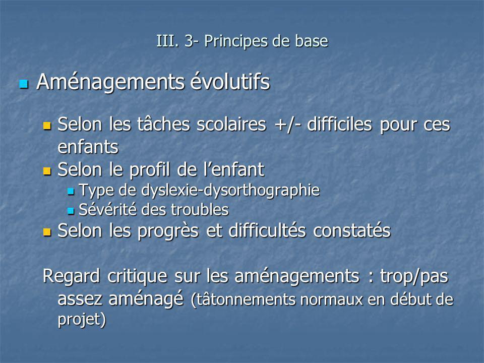 Aménagements évolutifs Aménagements évolutifs Selon les tâches scolaires +/- difficiles pour ces enfants Selon les tâches scolaires +/- difficiles pou