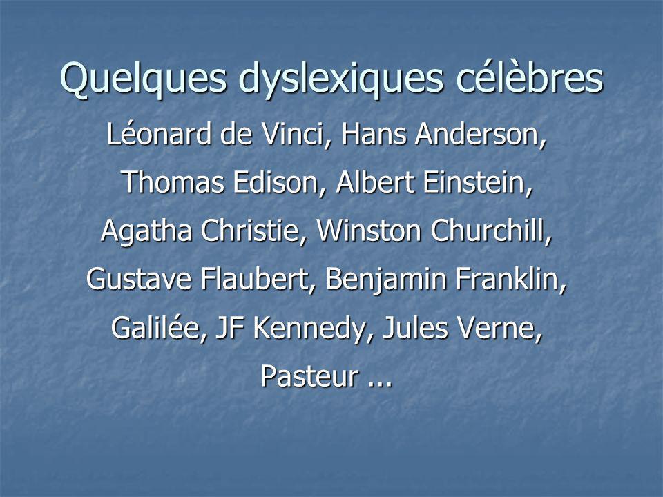 Quelques dyslexiques célèbres Léonard de Vinci, Hans Anderson, Thomas Edison, Albert Einstein, Agatha Christie, Winston Churchill, Gustave Flaubert, B