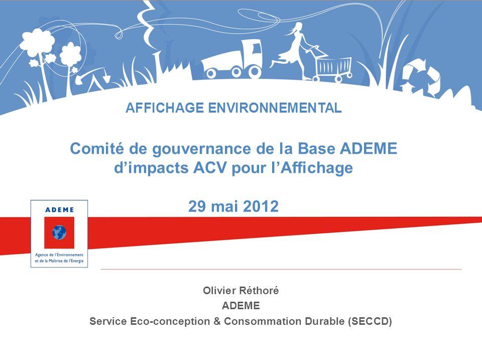 AFFICHAGE ENVIRONNEMENTAL Comité de gouvernance de la Base ADEME dimpacts ACV pour lAffichage 29 mai 2012 Olivier Réthoré ADEME Service Eco-conception