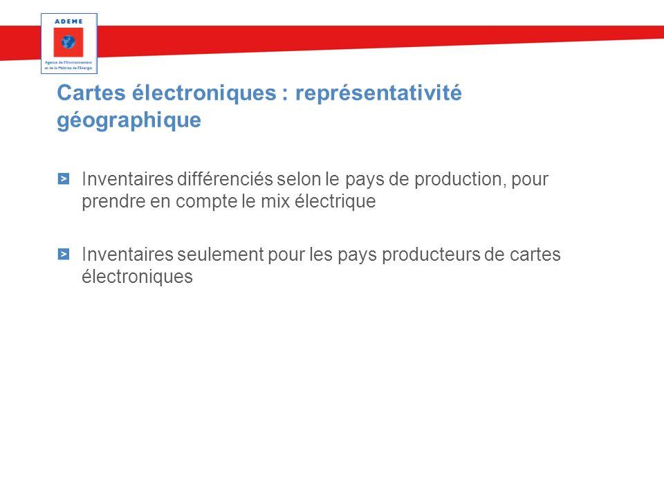 Cartes électroniques : représentativité géographique Inventaires différenciés selon le pays de production, pour prendre en compte le mix électrique In