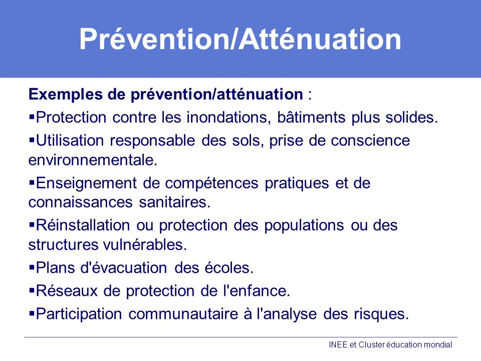 Prévention/Atténuation Exemples de prévention/atténuation : Protection contre les inondations, bâtiments plus solides.