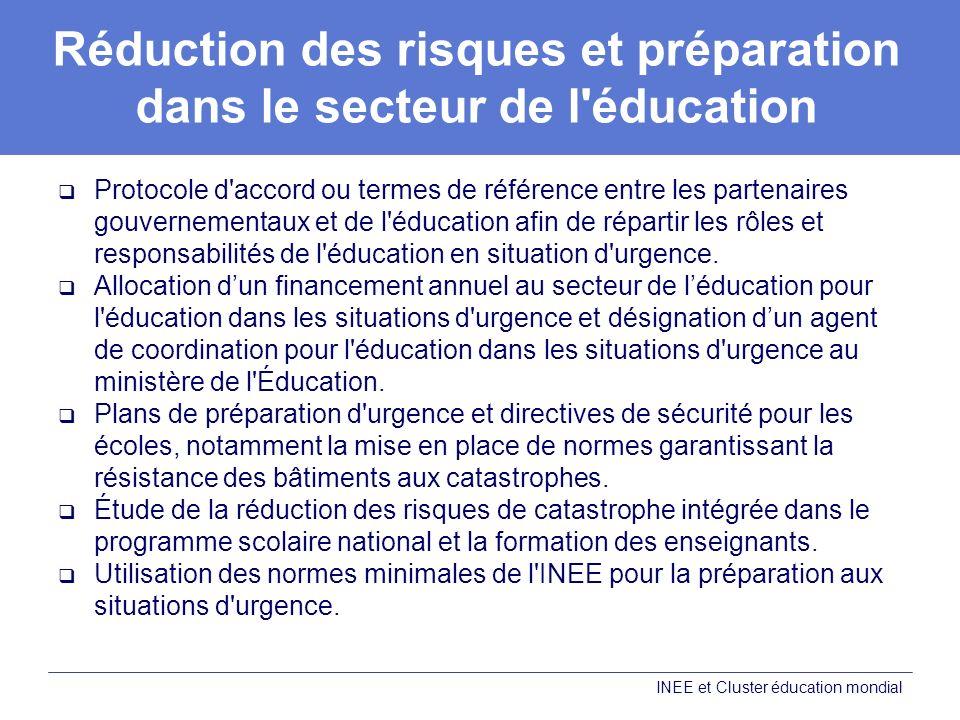 Réduction des risques et préparation dans le secteur de l éducation Protocole d accord ou termes de référence entre les partenaires gouvernementaux et de l éducation afin de répartir les rôles et responsabilités de l éducation en situation d urgence.