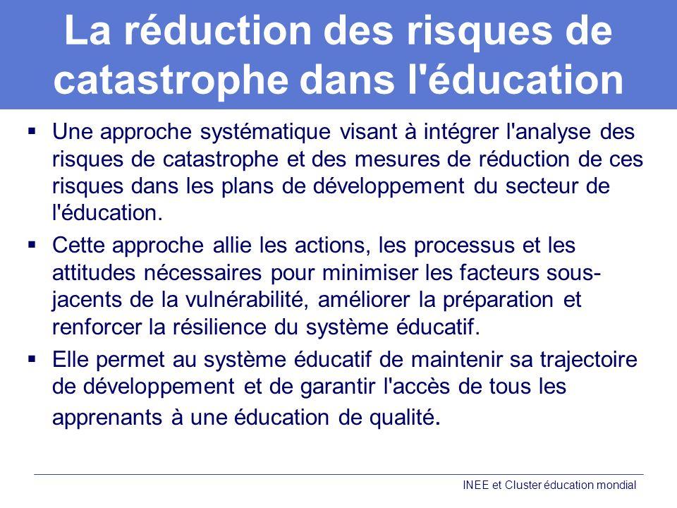 La réduction des risques de catastrophe dans l éducation Une approche systématique visant à intégrer l analyse des risques de catastrophe et des mesures de réduction de ces risques dans les plans de développement du secteur de l éducation.